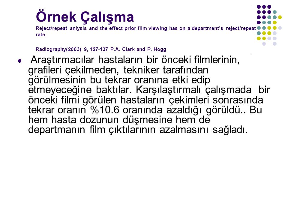 Örnek Çalışma Reject/repeat anlysis and the effect prior film viewing has on a department's reject/repeat rate. Radiography(2003) 9, 127-137 P.A. Clark and P. Hogg