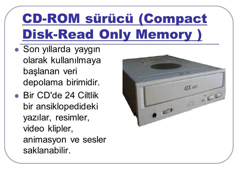 CD-ROM sürücü (Compact Disk-Read Only Memory )