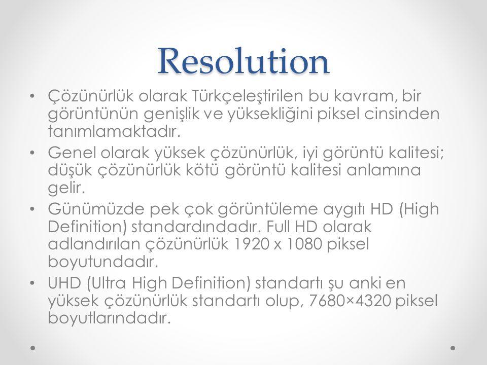 Resolution Çözünürlük olarak Türkçeleştirilen bu kavram, bir görüntünün genişlik ve yüksekliğini piksel cinsinden tanımlamaktadır.