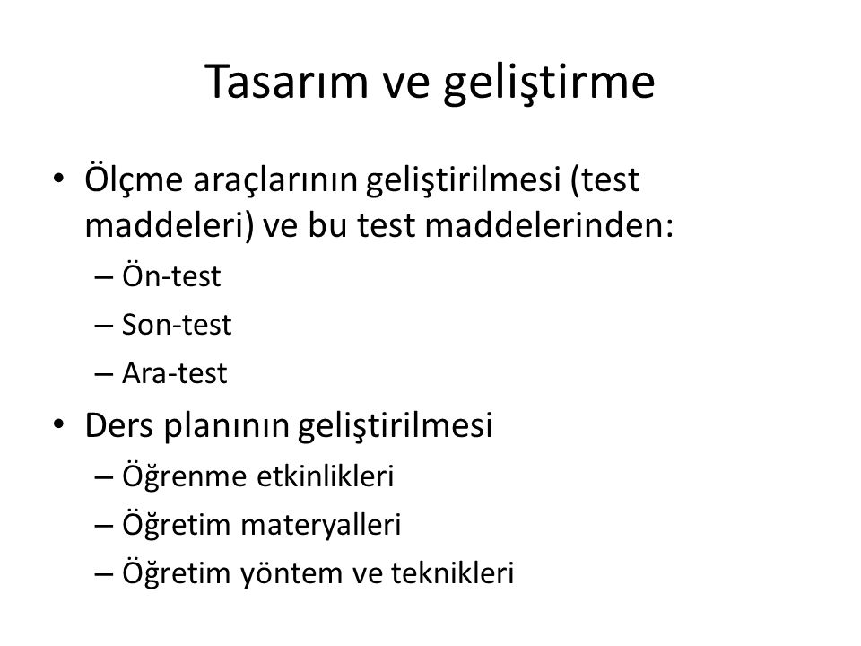 Tasarım ve geliştirme Ölçme araçlarının geliştirilmesi (test maddeleri) ve bu test maddelerinden: Ön-test.