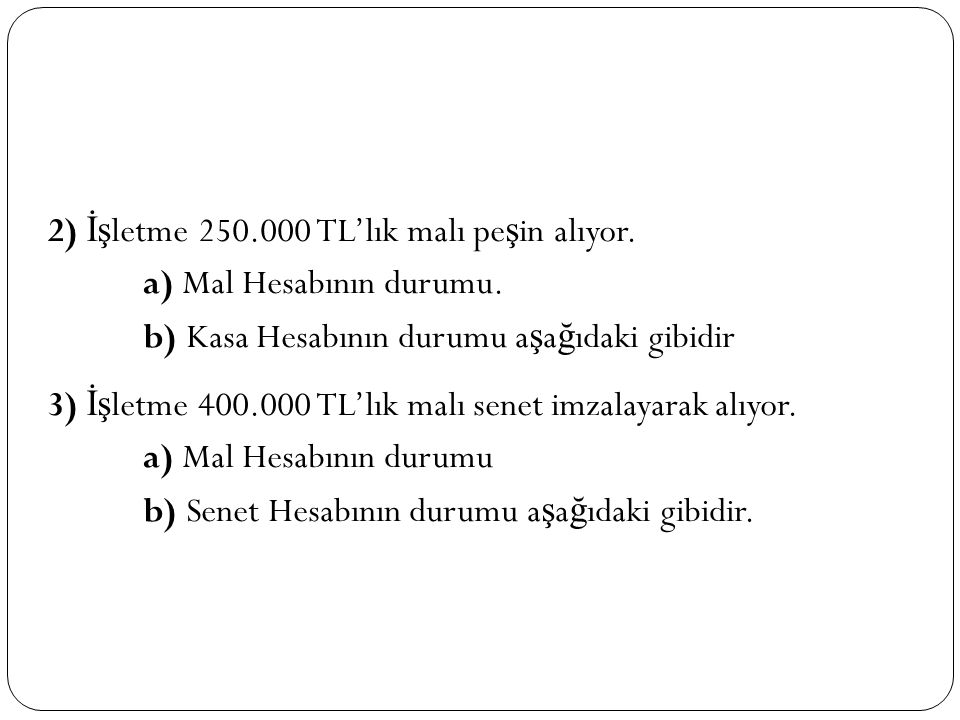 2) İşletme 250. 000 TL'lık malı peşin alıyor. a) Mal Hesabının durumu