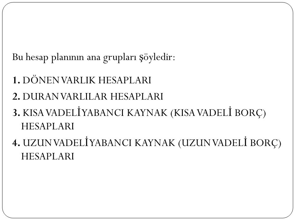 Bu hesap planının ana grupları şöyledir: 1. DÖNEN VARLIK HESAPLARI 2