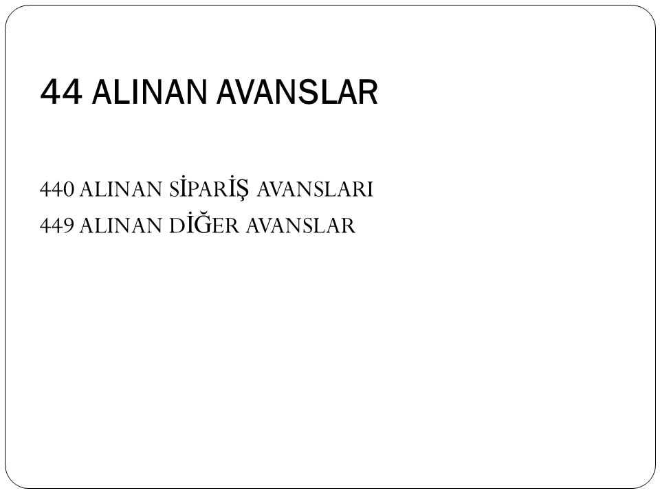 44 ALINAN AVANSLAR 440 ALINAN SİPARİŞ AVANSLARI 449 ALINAN DİĞER AVANSLAR