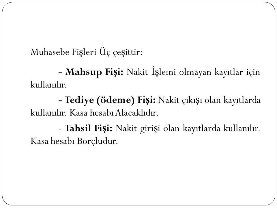 Muhasebe Fişleri Üç çeşittir: - Mahsup Fişi: Nakit İşlemi olmayan kayıtlar için kullanılır.
