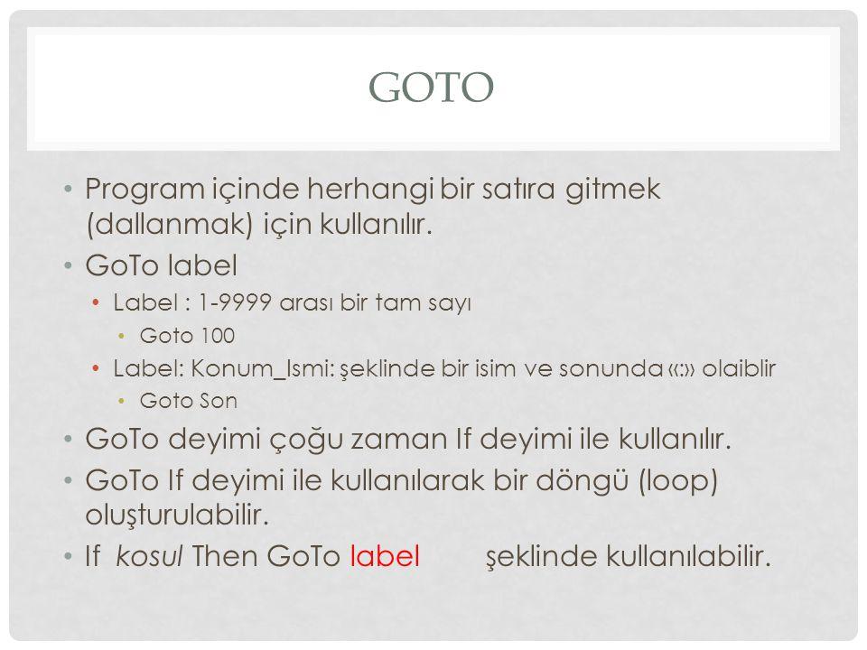 GoTo Program içinde herhangi bir satıra gitmek (dallanmak) için kullanılır. GoTo label. Label : 1-9999 arası bir tam sayı.