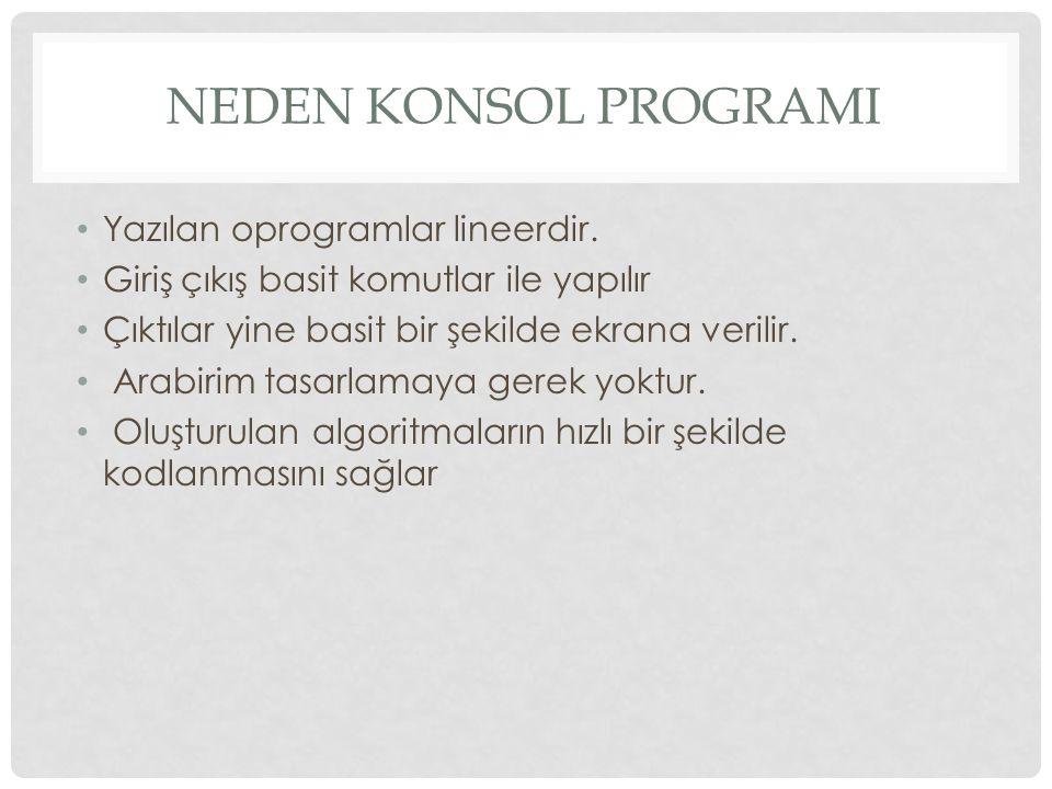 Neden Konsol ProgramI Yazılan oprogramlar lineerdir.