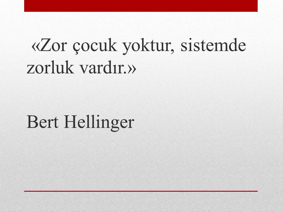 «Zor çocuk yoktur, sistemde zorluk vardır.» Bert Hellinger