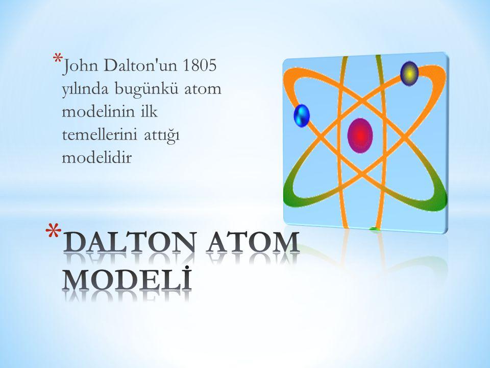 John Dalton un 1805 yılında bugünkü atom modelinin ilk temellerini attığı modelidir