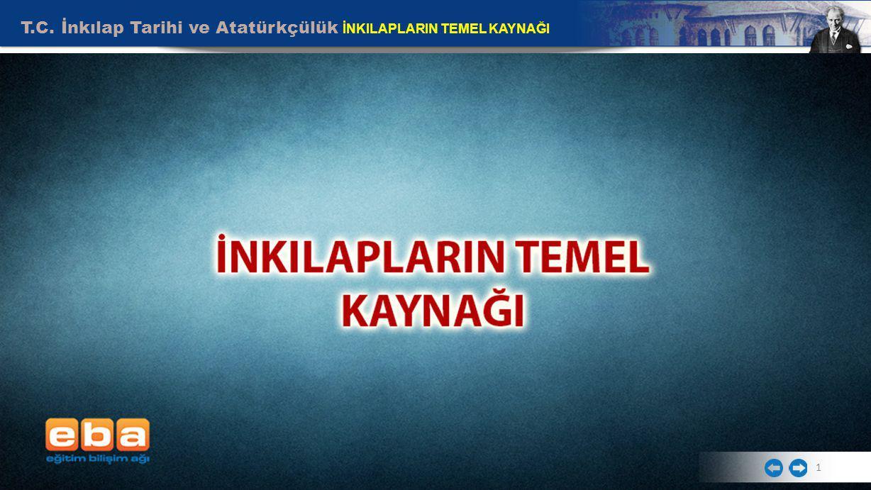 T.C. İnkılap Tarihi ve Atatürkçülük İNKILAPLARIN TEMEL KAYNAĞI