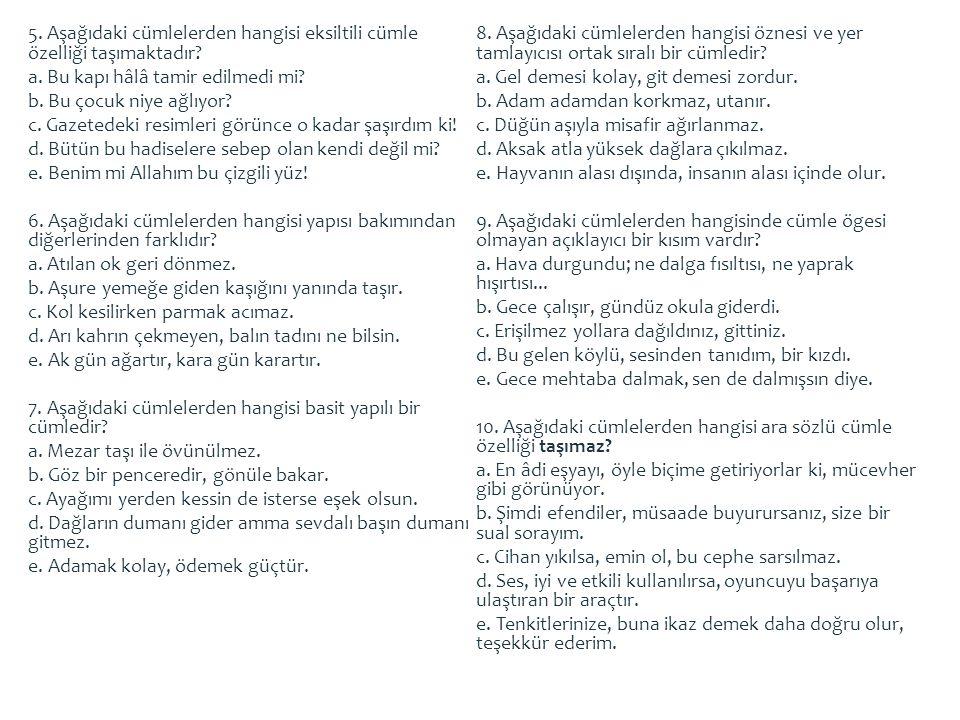 5. Aşağıdaki cümlelerden hangisi eksiltili cümle özelliği taşımaktadır