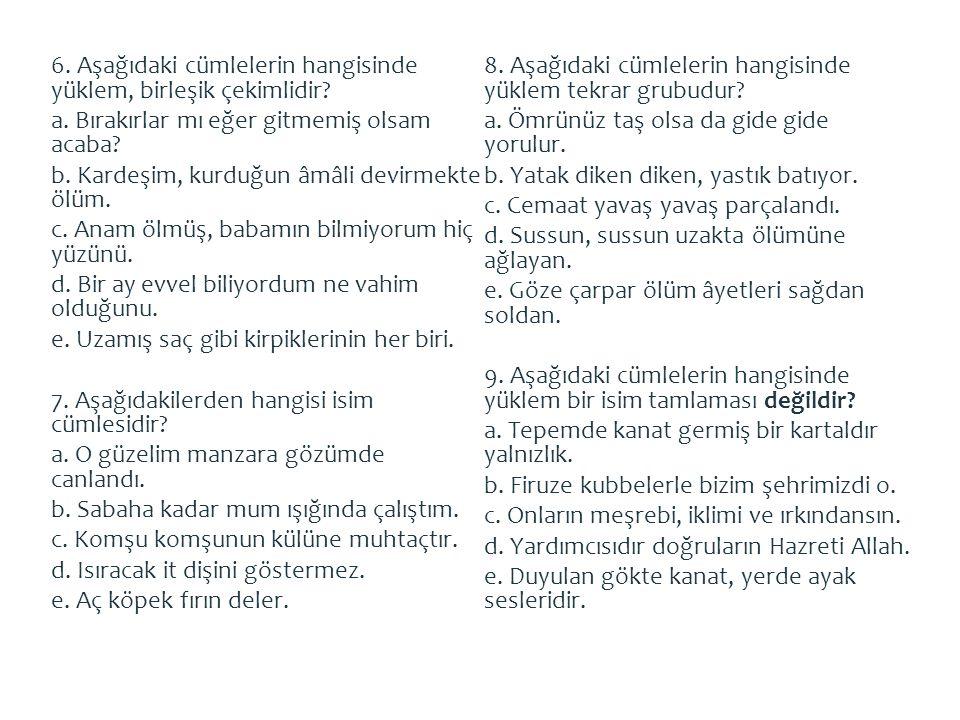 6. Aşağıdaki cümlelerin hangisinde yüklem, birleşik çekimlidir. a