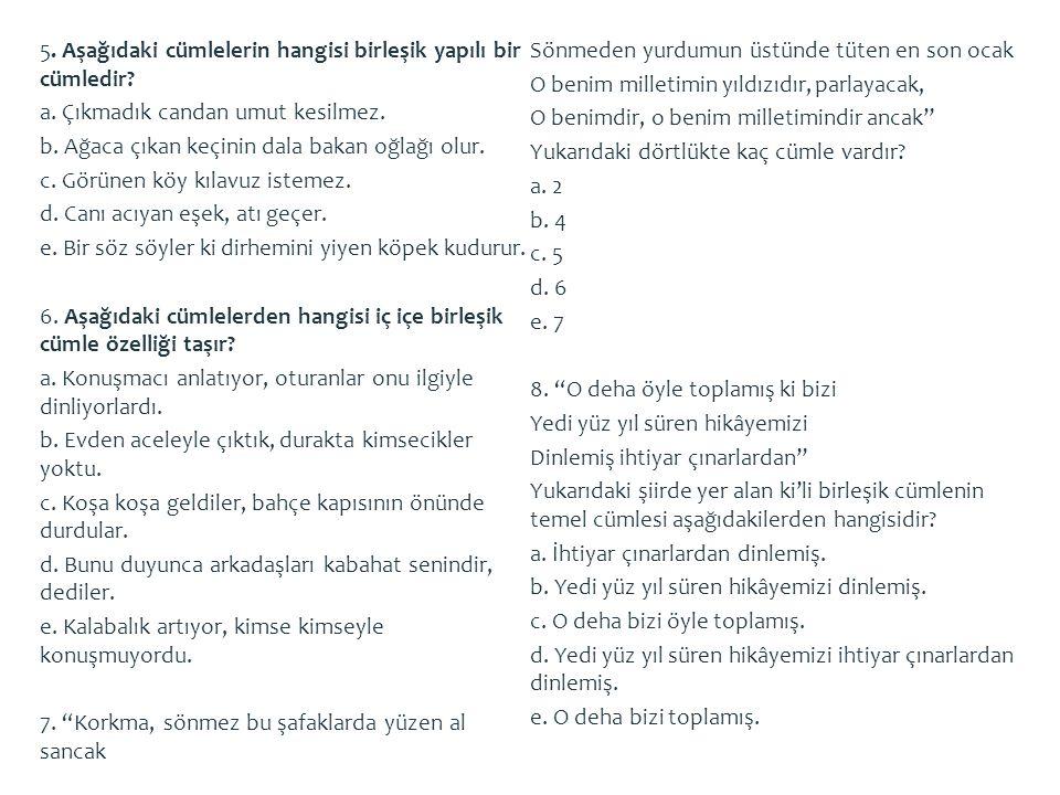 5. Aşağıdaki cümlelerin hangisi birleşik yapılı bir cümledir. a