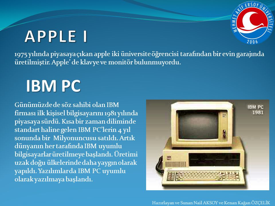 APPLE I 1975 yılında piyasaya çıkan apple iki üniversite öğrencisi tarafından bir evin garajında.