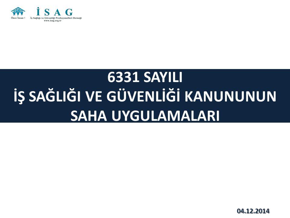 6331 SAYILI İŞ SAĞLIĞI VE GÜVENLİĞİ KANUNUNUN SAHA UYGULAMALARI