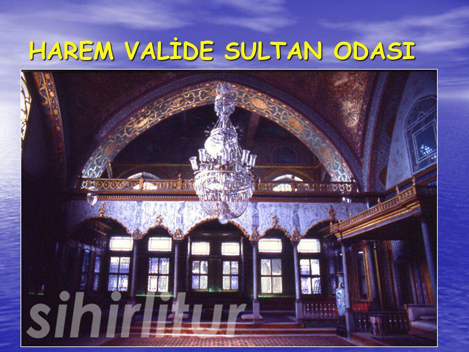 HAREM VALİDE SULTAN ODASI