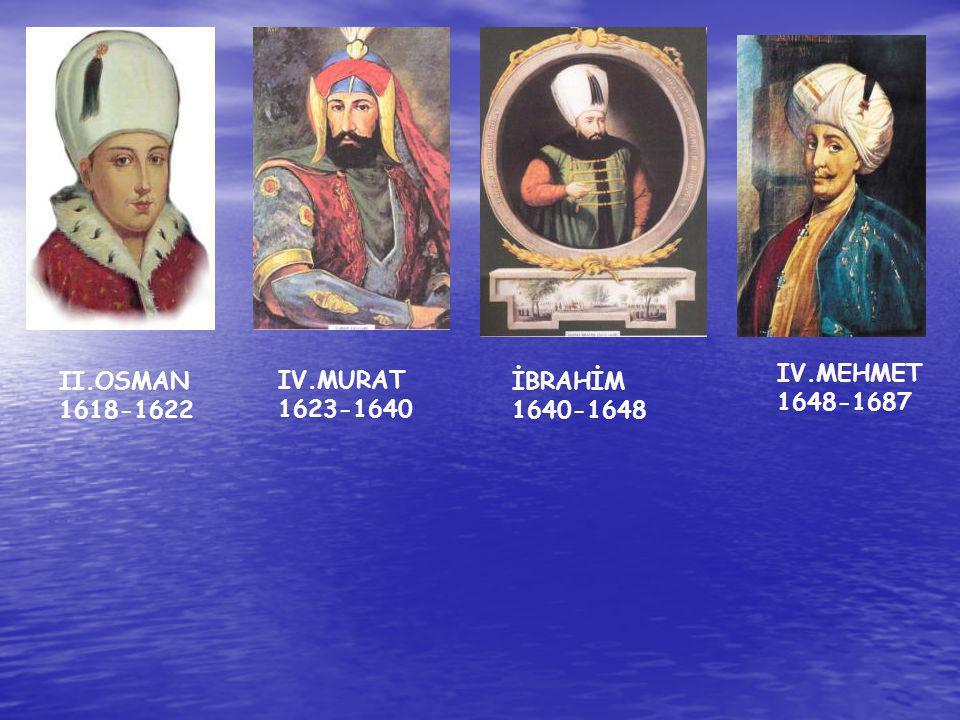 IV.MEHMET 1648-1687 II.OSMAN 1618-1622 IV.MURAT 1623-1640 İBRAHİM 1640-1648