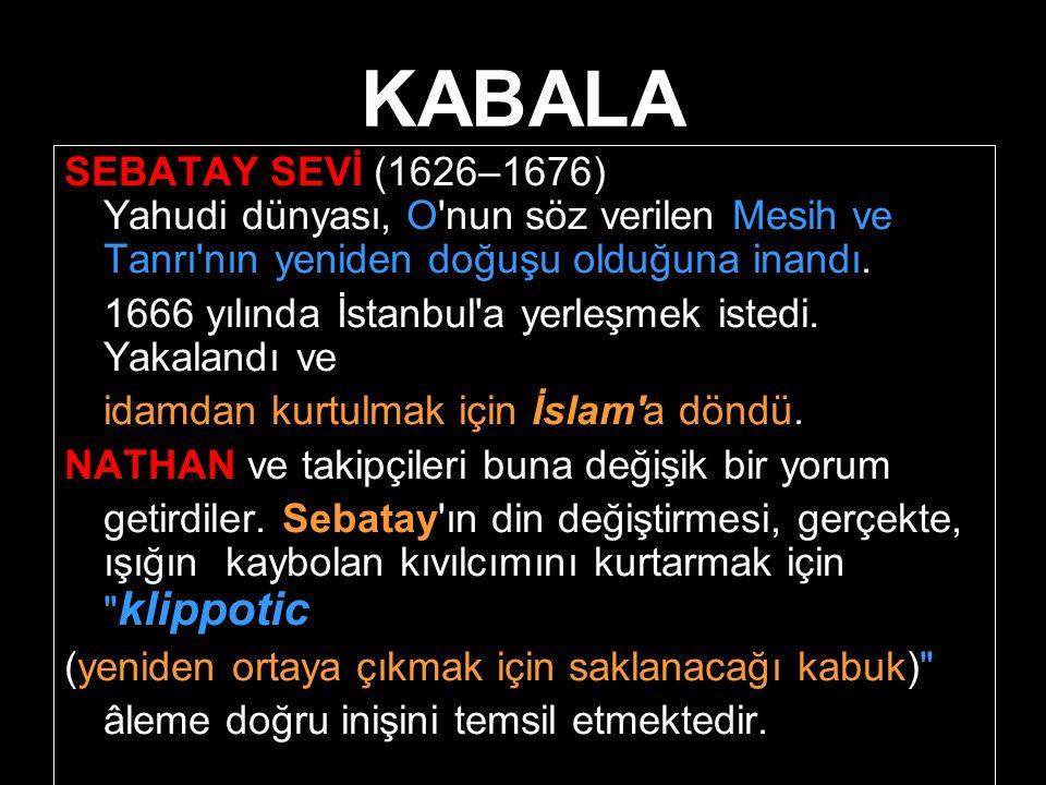KABALA SEBATAY SEVİ (1626–1676) Yahudi dünyası, O nun söz verilen Mesih ve Tanrı nın yeniden doğuşu olduğuna inandı.