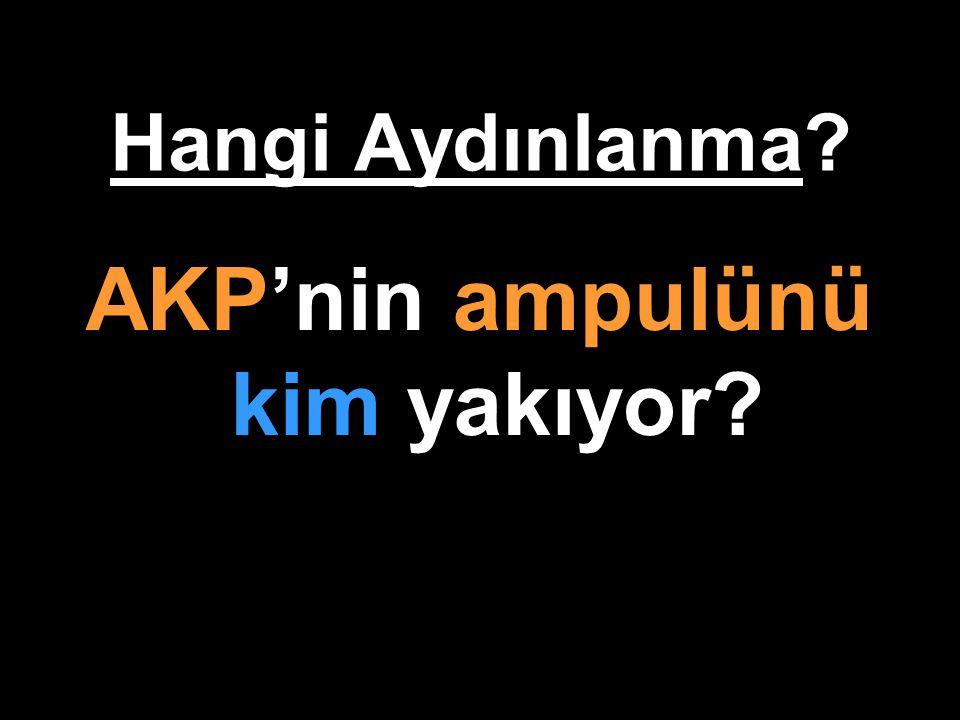 AKP'nin ampulünü kim yakıyor