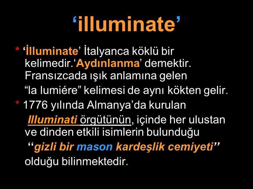 'illuminate' * 'İlluminate' İtalyanca köklü bir kelimedir.'Aydınlanma' demektir. Fransızcada ışık anlamına gelen.