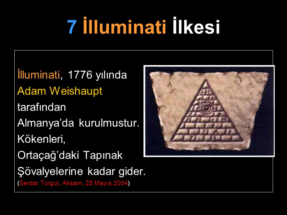 7 İlluminati İlkesi İlluminati, 1776 yılında Adam Weishaupt tarafından