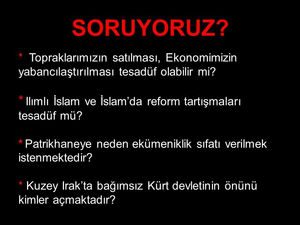 SORUYORUZ * Ilımlı İslam ve İslam'da reform tartışmaları tesadüf mü