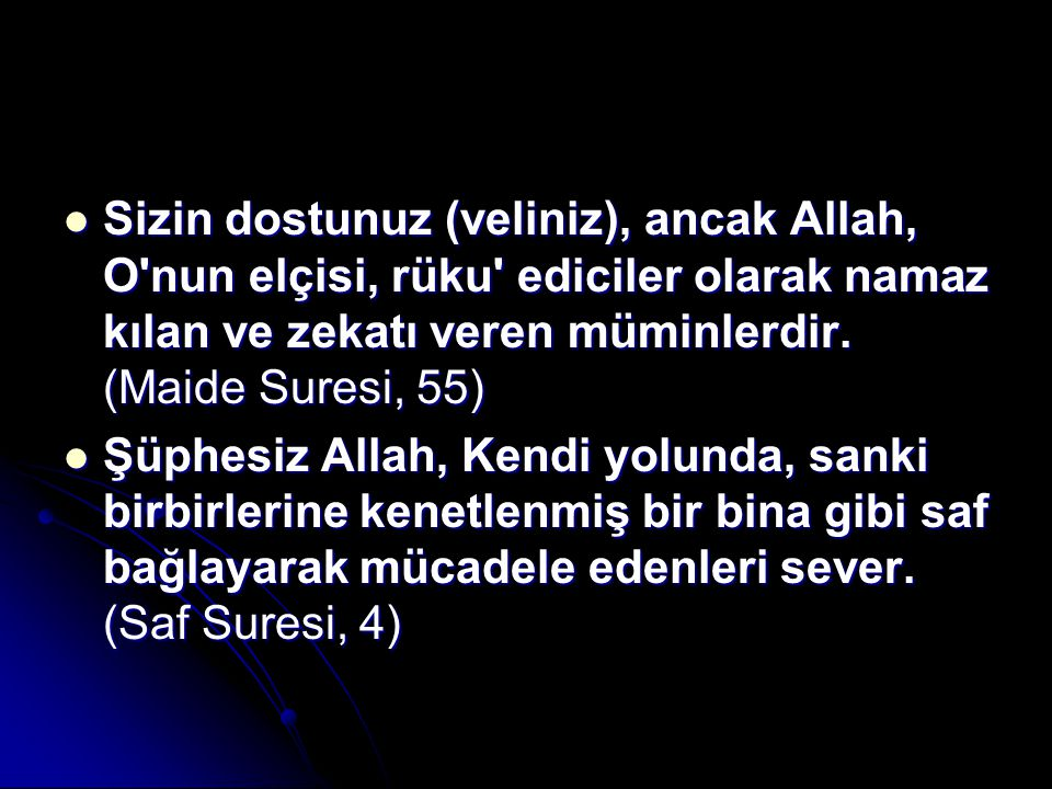 Sizin dostunuz (veliniz), ancak Allah, O nun elçisi, rüku ediciler olarak namaz kılan ve zekatı veren müminlerdir. (Maide Suresi, 55)