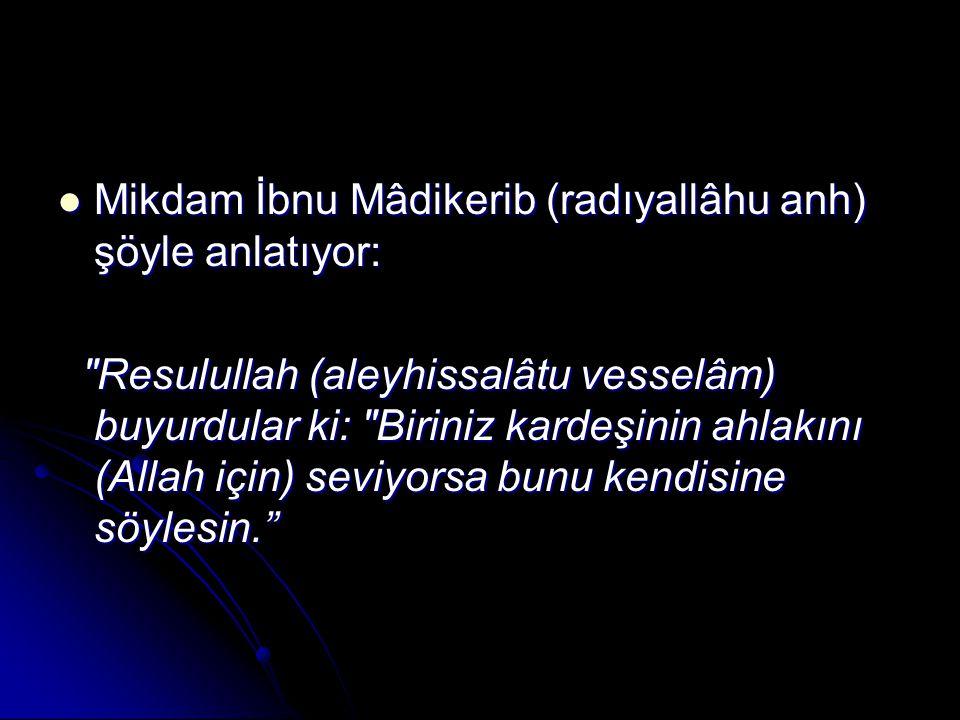 Mikdam İbnu Mâdikerib (radıyallâhu anh) şöyle anlatıyor: