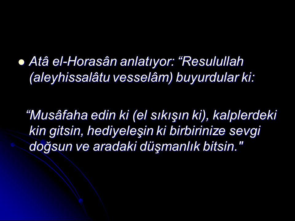 Atâ el-Horasân anlatıyor: Resulullah (aleyhissalâtu vesselâm) buyurdular ki: