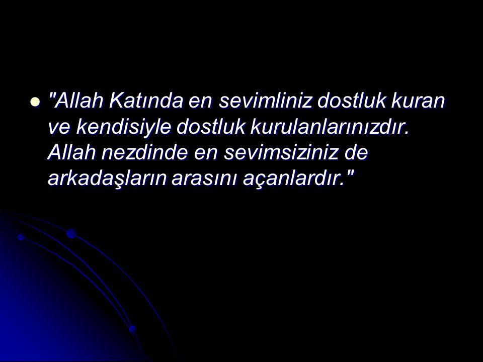 Allah Katında en sevimliniz dostluk kuran ve kendisiyle dostluk kurulanlarınızdır.