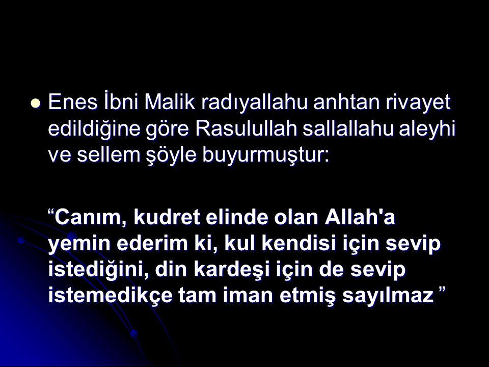 Enes İbni Malik radıyallahu anhtan rivayet edildiğine göre Rasulullah sallallahu aleyhi ve sellem şöyle buyurmuştur:
