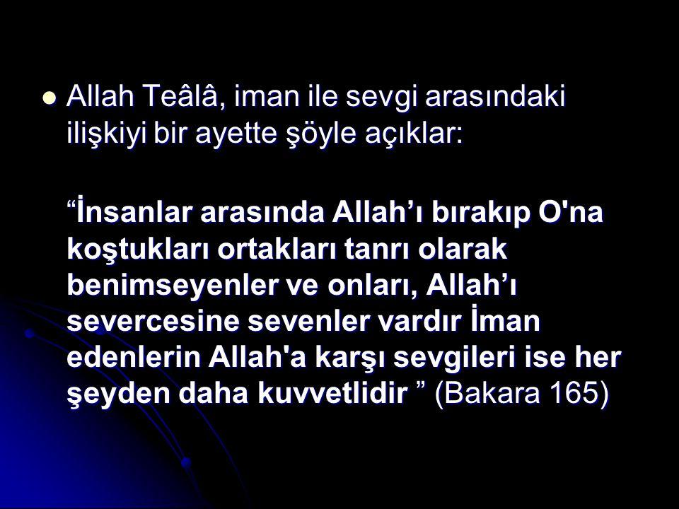 Allah Teâlâ, iman ile sevgi arasındaki ilişkiyi bir ayette şöyle açıklar: