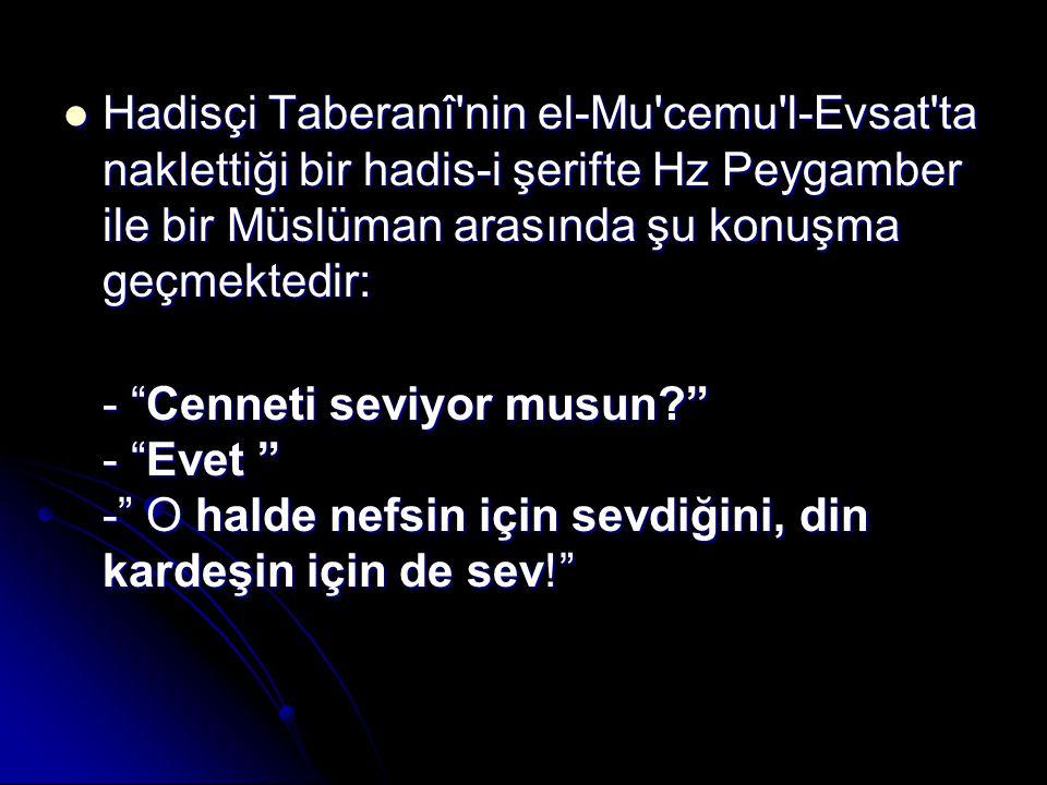 Hadisçi Taberanî nin el-Mu cemu l-Evsat ta naklettiği bir hadis-i şerifte Hz Peygamber ile bir Müslüman arasında şu konuşma geçmektedir: