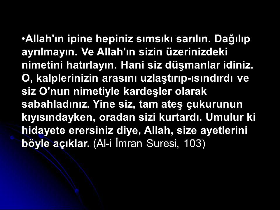 Allah ın ipine hepiniz sımsıkı sarılın. Dağılıp ayrılmayın