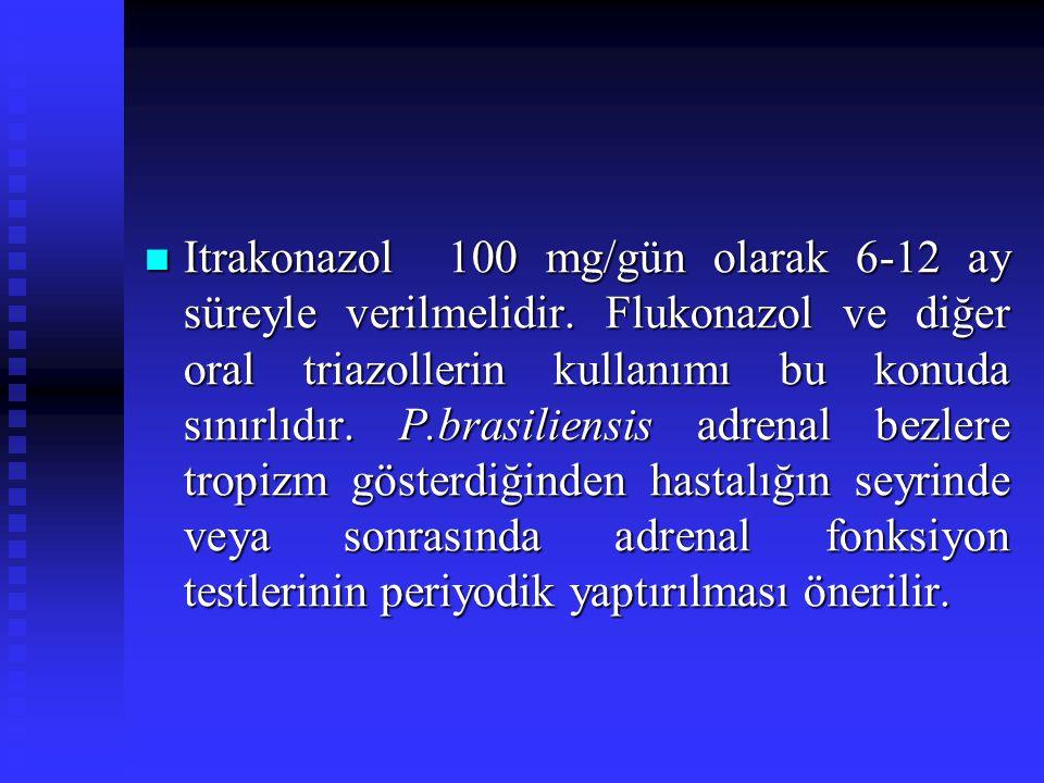 Itrakonazol 100 mg/gün olarak 6-12 ay süreyle verilmelidir