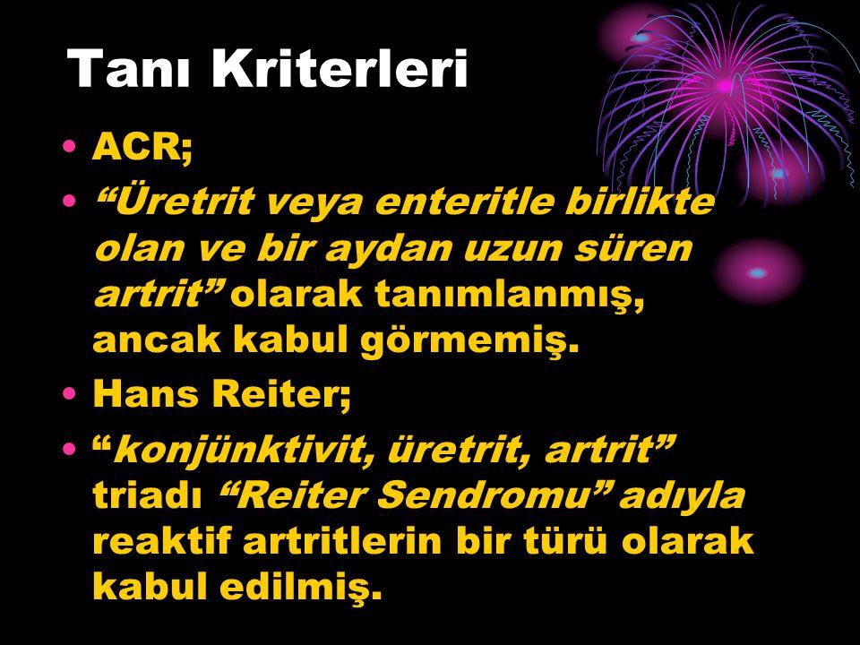 Tanı Kriterleri ACR; Üretrit veya enteritle birlikte olan ve bir aydan uzun süren artrit olarak tanımlanmış, ancak kabul görmemiş.