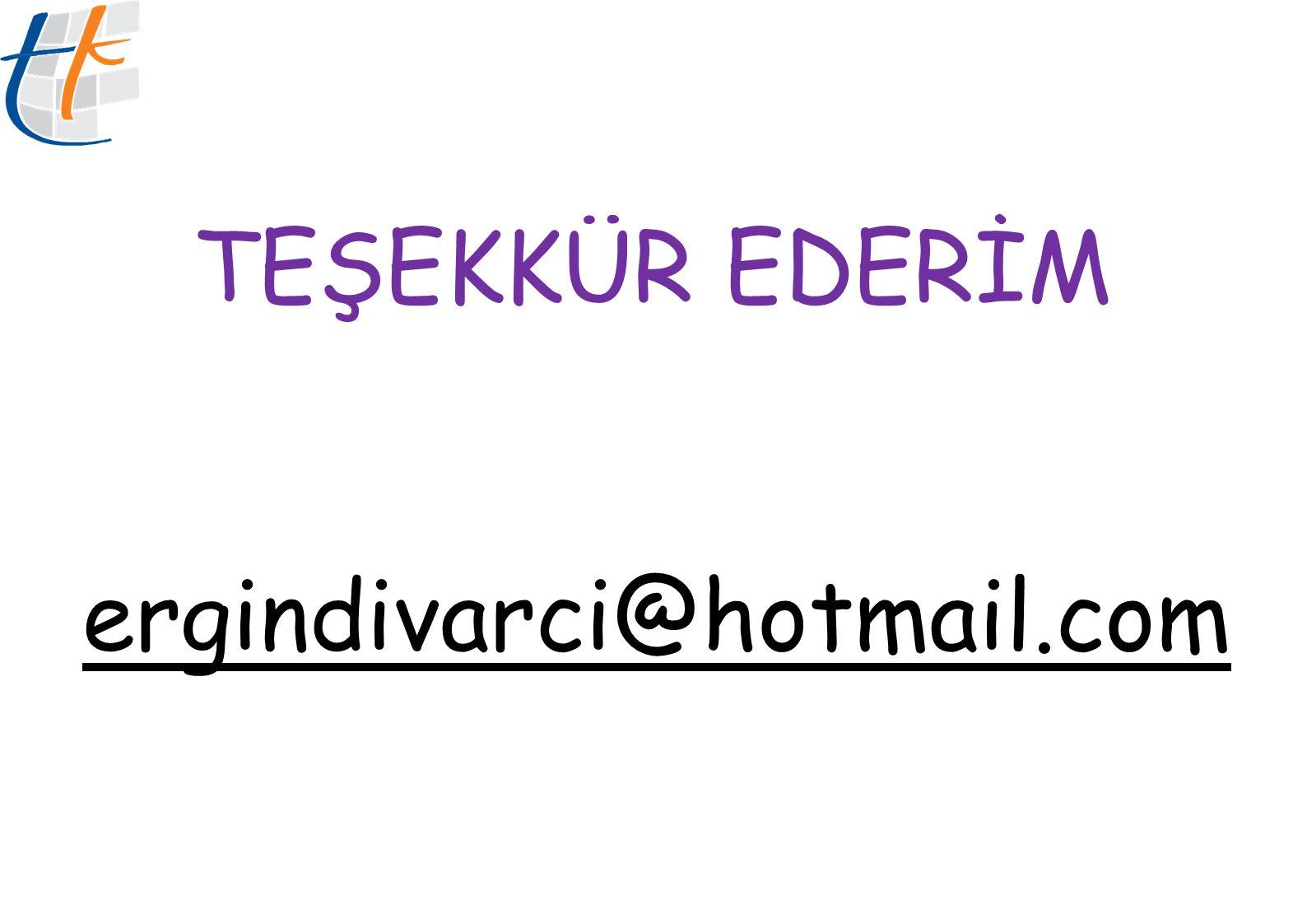 TEŞEKKÜR EDERİM ergindivarci@hotmail.com