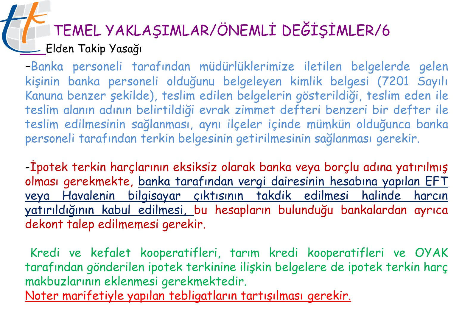 TEMEL YAKLAŞIMLAR/ÖNEMLİ DEĞİŞİMLER/6 Elden Takip Yasağı