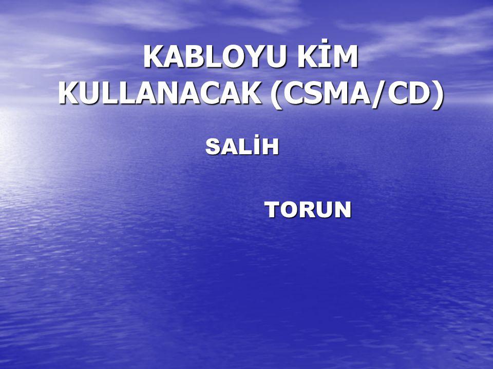 KABLOYU KİM KULLANACAK (CSMA/CD)