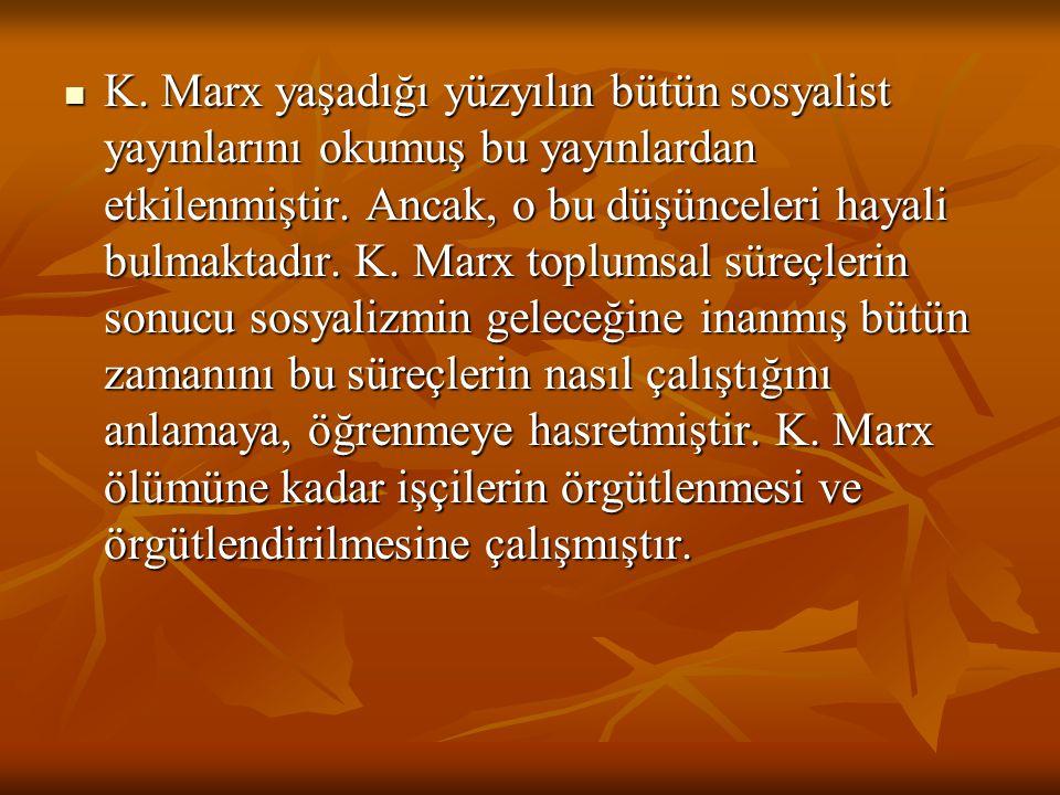 K. Marx yaşadığı yüzyılın bütün sosyalist yayınlarını okumuş bu yayınlardan etkilenmiştir.
