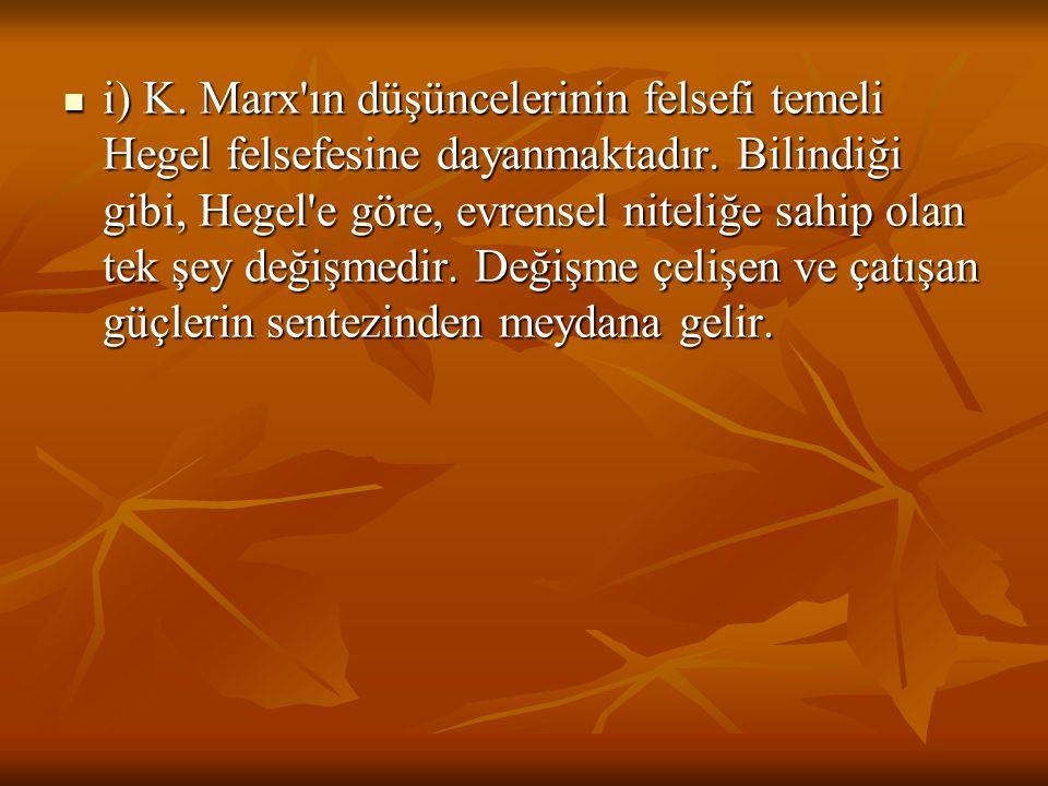 i) K. Marx ın düşüncelerinin felsefi temeli Hegel felsefesine dayanmaktadır.