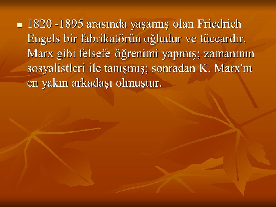 1820 -1895 arasında yaşamış olan Friedrich Engels bir fabrikatörün oğludur ve tüccardır.