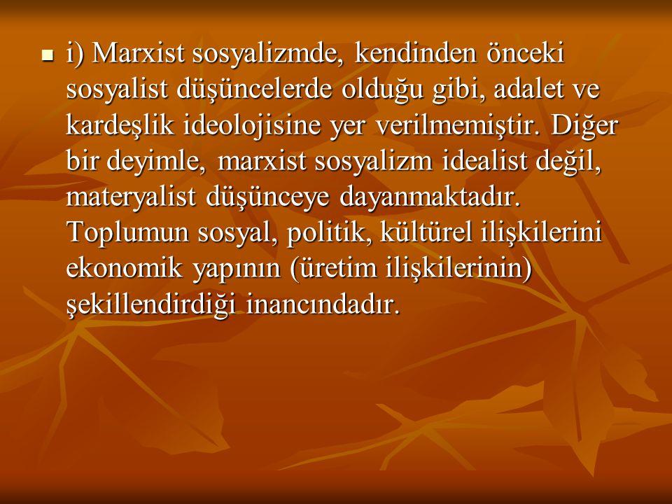 i) Marxist sosyalizmde, kendinden önceki sosyalist düşüncelerde olduğu gibi, adalet ve kardeşlik ideolojisine yer verilmemiştir.