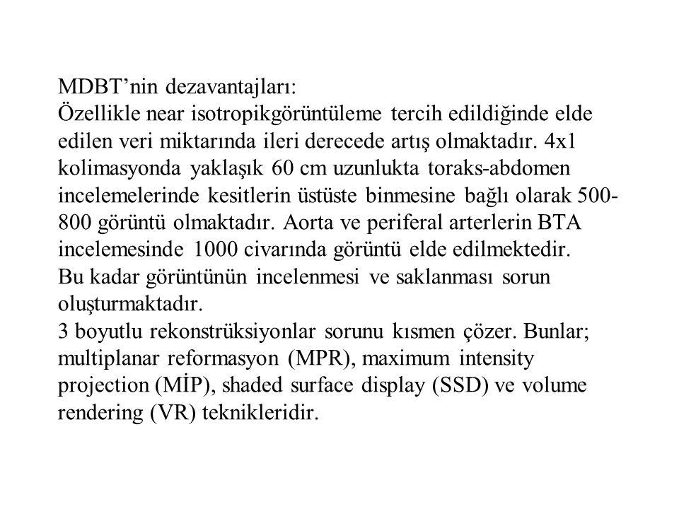 MDBT'nin dezavantajları: Özellikle near isotropikgörüntüleme tercih edildiğinde elde edilen veri miktarında ileri derecede artış olmaktadır.