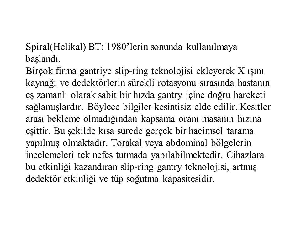 Spiral(Helikal) BT: 1980'lerin sonunda kullanılmaya başlandı