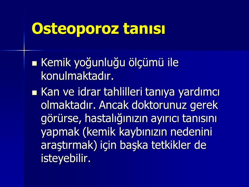 Osteoporoz tanısı Kemik yoğunluğu ölçümü ile konulmaktadır.