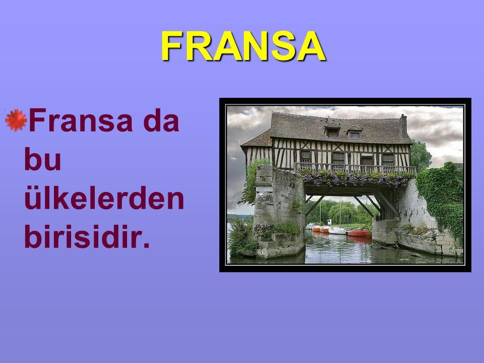 FRANSA Fransa da bu ülkelerden birisidir.