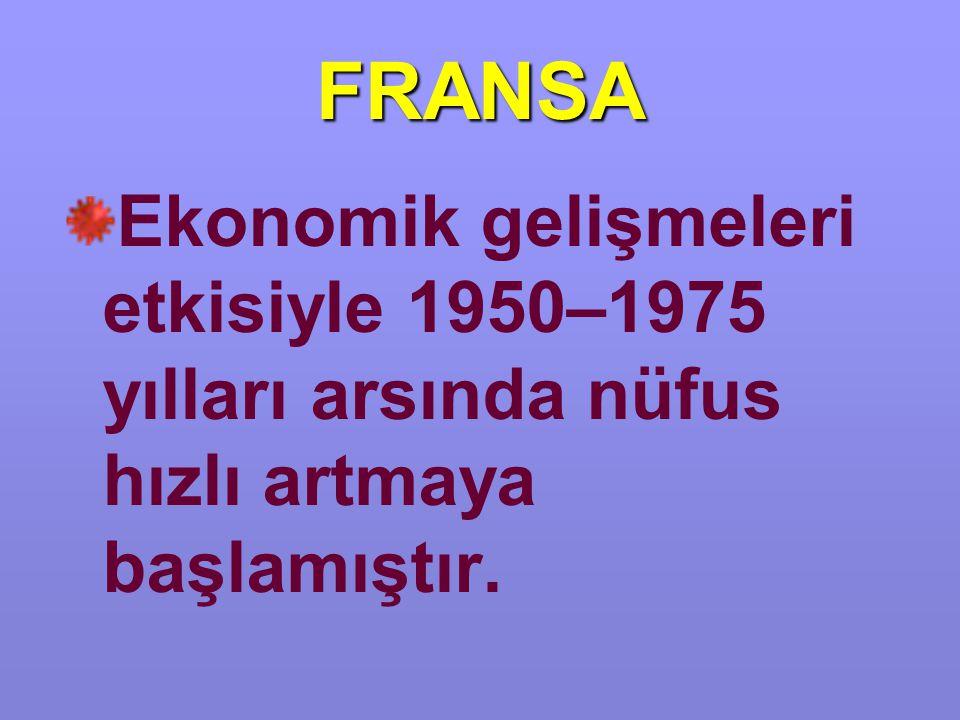 FRANSA Ekonomik gelişmeleri etkisiyle 1950–1975 yılları arsında nüfus hızlı artmaya başlamıştır.
