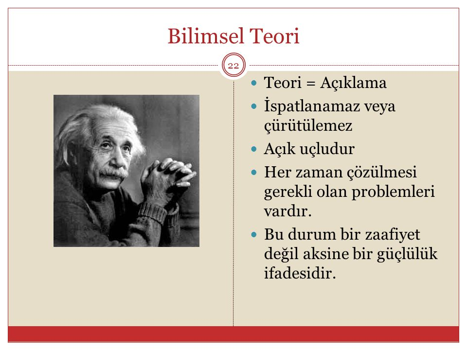 Bilimsel Teori Teori = Açıklama İspatlanamaz veya çürütülemez