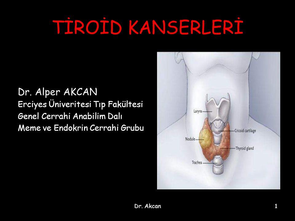 TİROİD KANSERLERİ Dr. Alper AKCAN Erciyes Üniveritesi Tıp Fakültesi