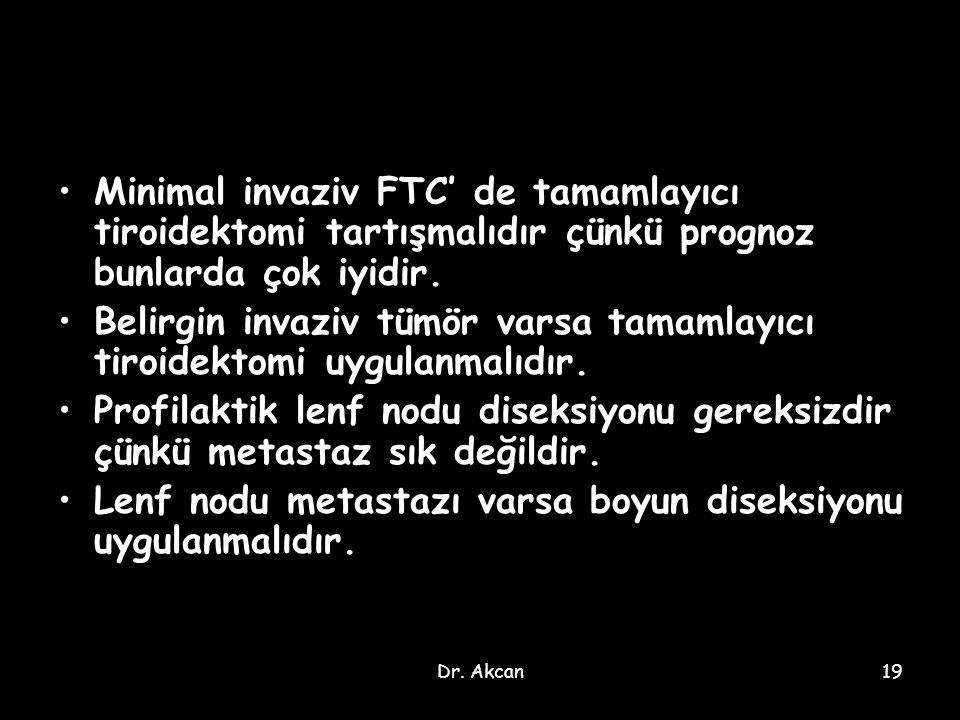 Belirgin invaziv tümör varsa tamamlayıcı tiroidektomi uygulanmalıdır.